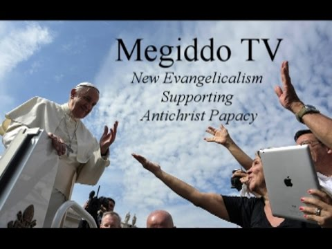 New Evangelicalism Supporting Antichrist Papacy