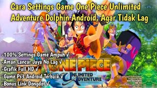 CARA SETTINGS GAME ONE PIECE UNLIMITED ADVENTURE DOLPHIN ANDROID AGAR TIDAK LAG - 100% AMAN NO LAG