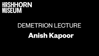 James T. Demetrion Lecture: Anish Kapoor