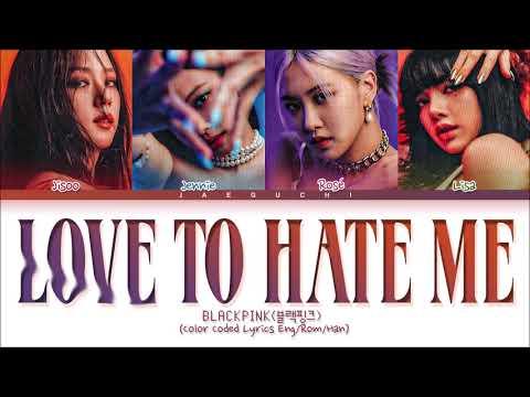 BLACKPINK Love To Hate Me Lyrics (Color Coded Lyrics)