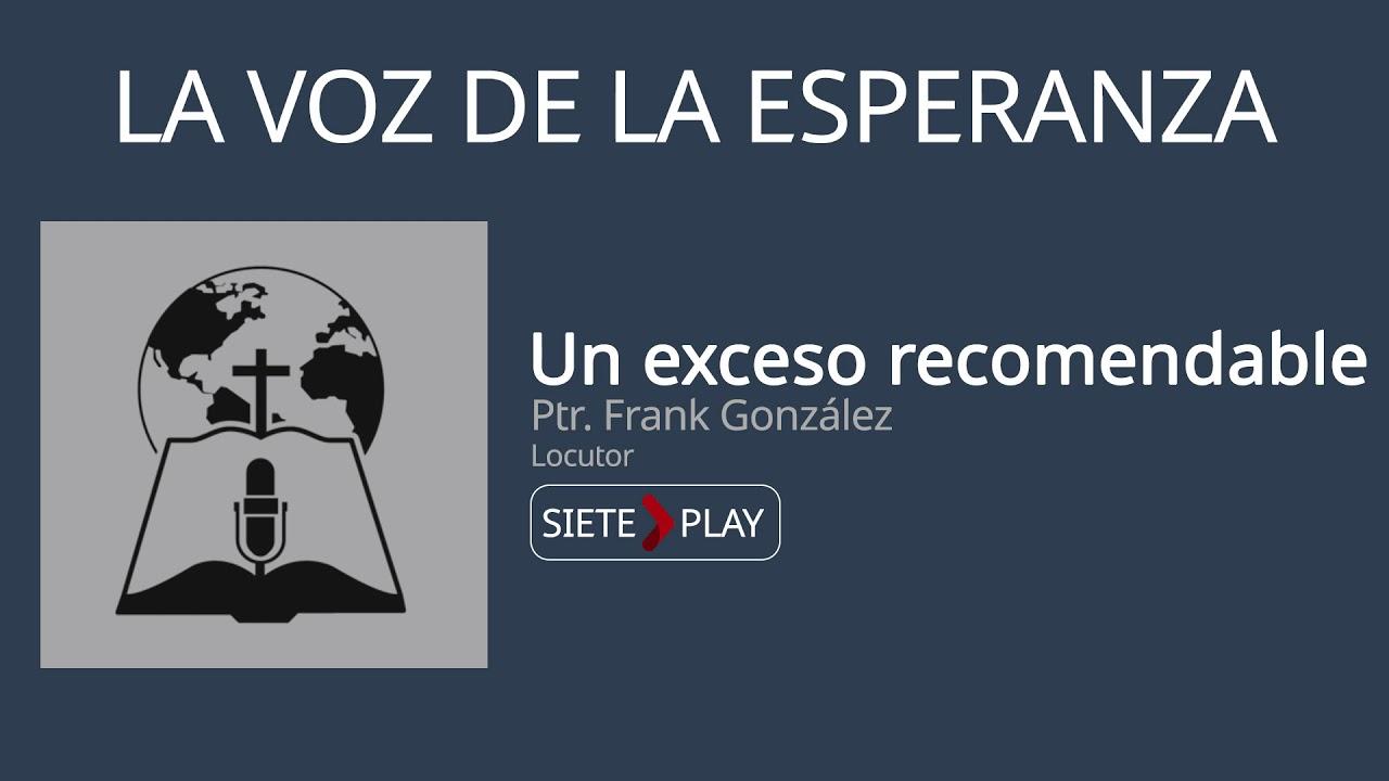 La voz de la esperanza: Un exceso recomendable - Ptr. Frank González