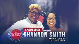 Guest Minister Shannon Smith - The Conversation with Maria Byrd