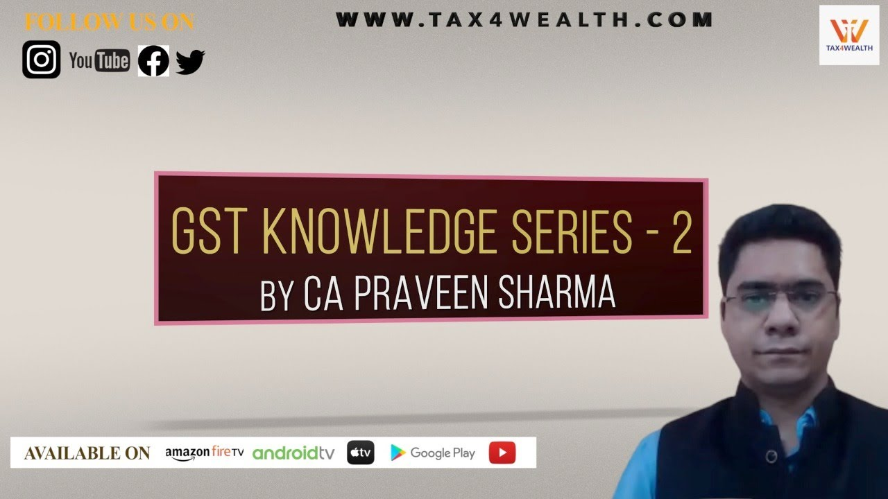 GST Knowledge Series   2 by CA Praveen Sharma