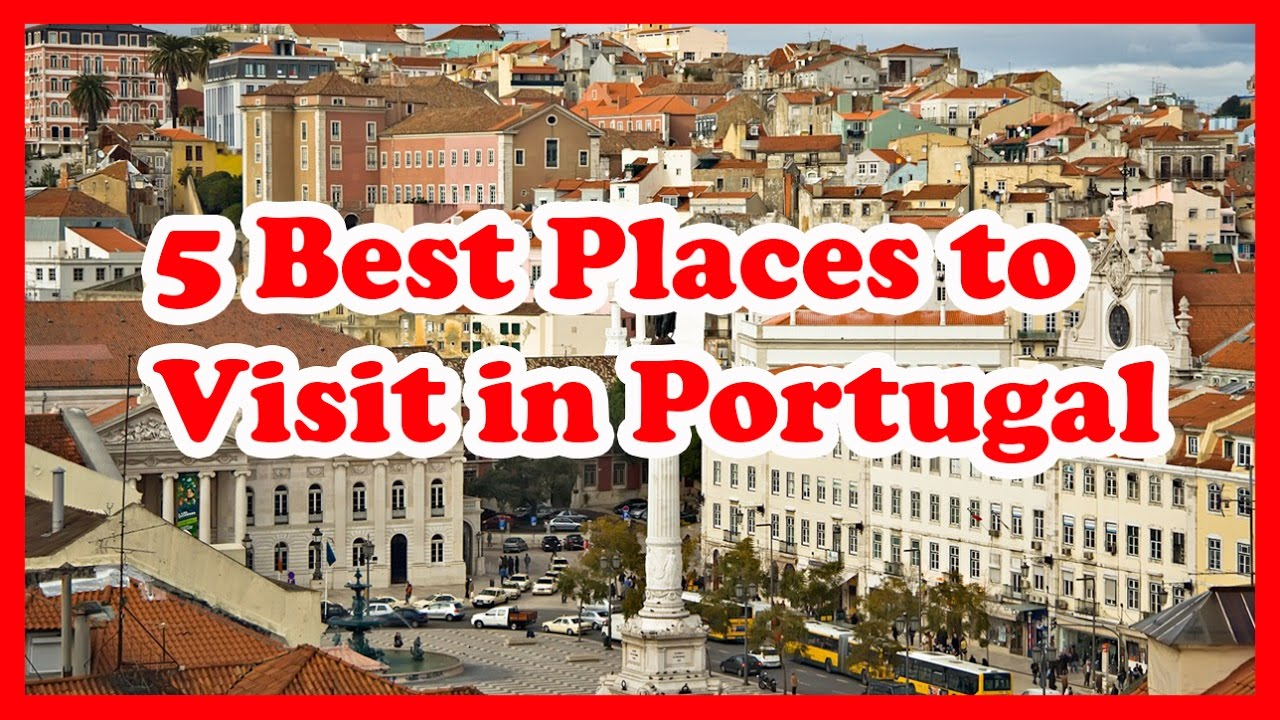 5 Best Places To Visit In Portugal Youtube