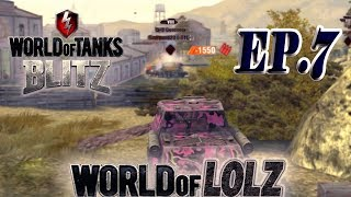 WOT Blitz || WORLD OF LOLZ [ Funny Moments ] (EP.7)