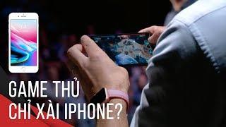 Vì sao game thủ chuyên nghiệp chỉ dùng iPhone 8 Plus?