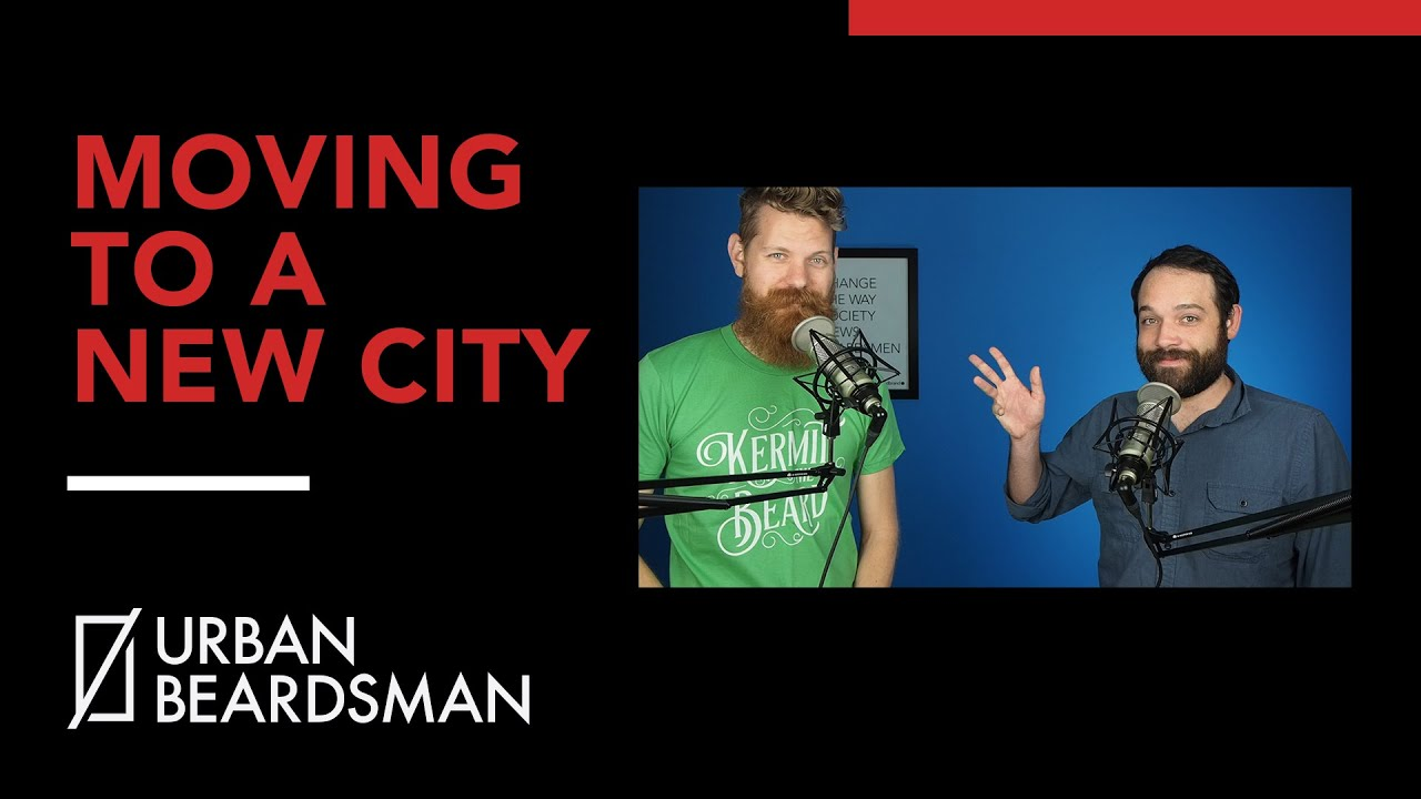 5 tips for moving to a new city urban beardsman podcast 5 tips for moving to a new city urban beardsman podcast