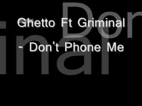 Ghetto Ft Griminal - Don't Phone Me