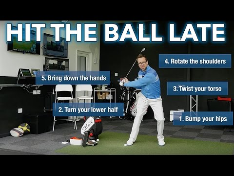 """HIT THE GOLF BALL """"LATE"""""""