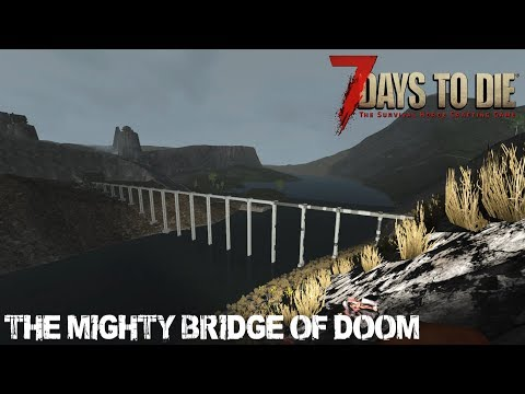 7 Days To Die (Alpha 16.4) - The Mighty Bridge Of Doom (Day 122)