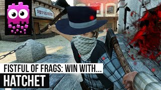 Fistful of Frags - Win With Hatchet?
