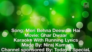 HQ Karaoke With Running Lyrics ,Meri Behna Deewani Hai| Rakshabandhan Special Karaoke| Ghar Dwaar