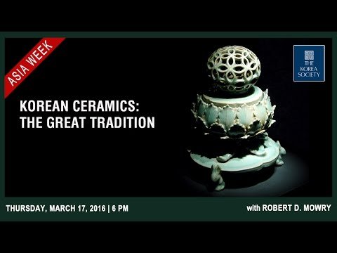 Korean Ceramics: The Great Tradition with Robert D. Mowry
