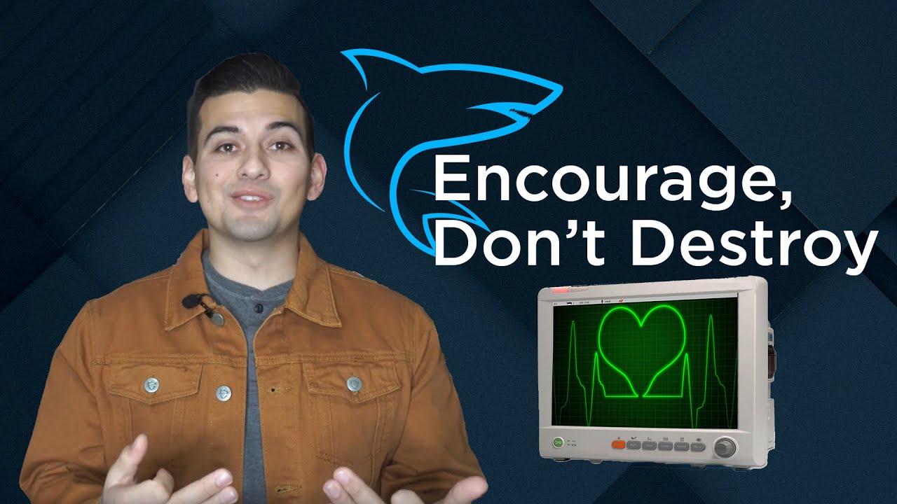 Encourage, Don't Destroy