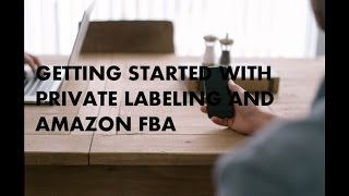 $33k in 30 Days? Getting Started with Private Labeling and Amazon FBA