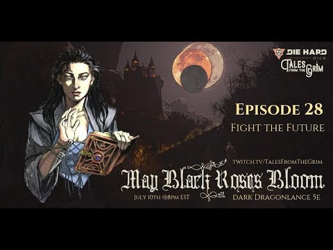 (Dragonlance DnD 5E) May Black Roses Bloom Episode 28: Fight the Future