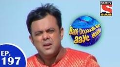 Badi Door Se Aaye Hain - बड़ी दूर से आये है - Episode 197 - 11th March 2015