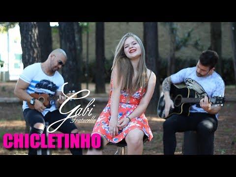 Chicletinho - Gabi Fratucello (Autoral)