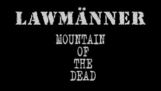 LAWMÄNNER Mountain of the Dead