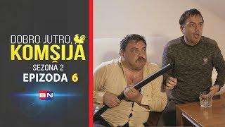 DOBRO JUTRO, KOMŠIJA (SEZONA 2) - EPIZODA 6 (BN Televizija 2020) HD