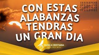 Alabanzas Para Tener Un Gran Dia - Musica Cristiana - Himnos de Adoracion