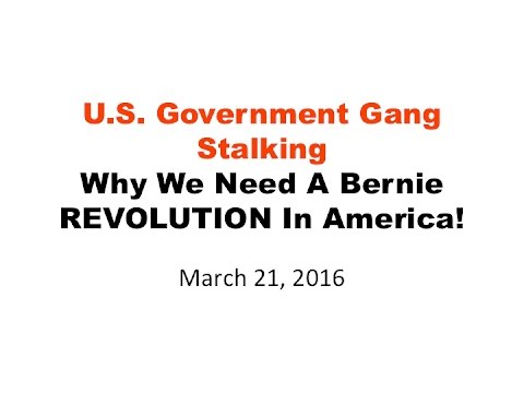 U.S. Government Gang Stalking: Why We Need A Bernie Revolution in America