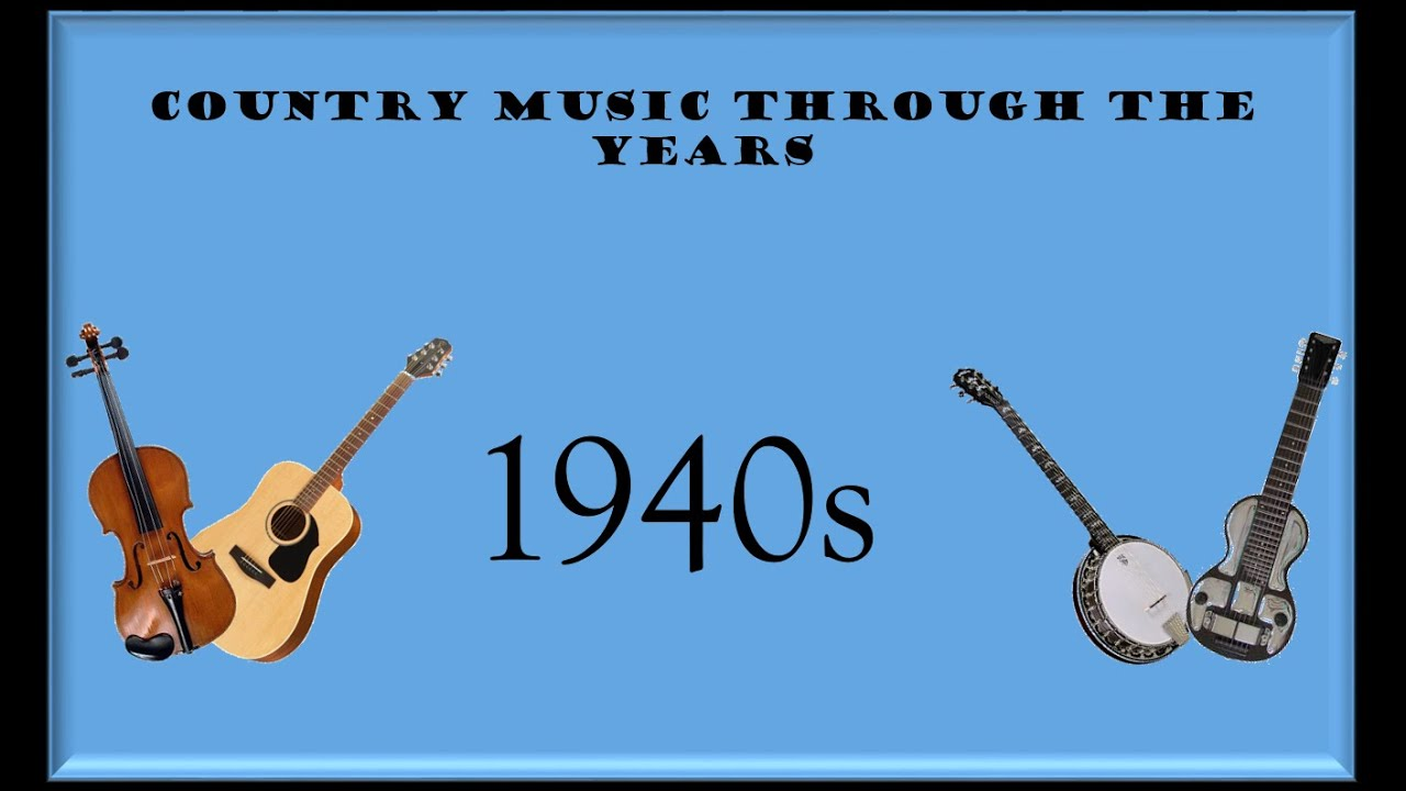 Country Music Through The Years 1940s Youtube