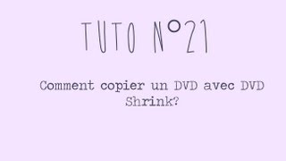 [Tuto n°21] - Comment copier un VRAI DVD avec le logiciel DVD Shrink? | Les Conseils d'Isa