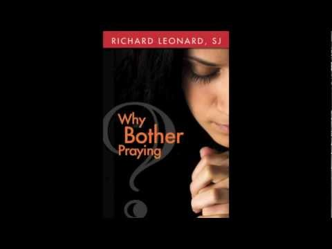 Why Bother Praying? Richard Leonard, SJ