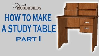 How To Make A Study Table Part I