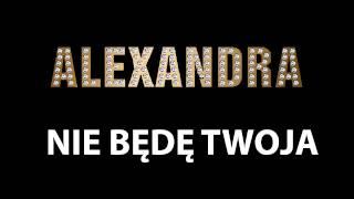 ALEXANDRA-NIE BĘDĘ TWOJA