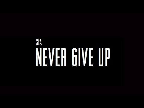 Sia Never Give Up Lyrics Youtube