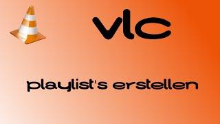 Playlisten im VLC-Mediaplayer erstellen! TUTORIAL