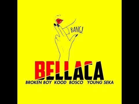 BROKEN BOY, KOOD, YOUNG SEKA, BOSCO - BELLACA [VIDEOLYRIC]