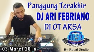 PANGGUNG TERAKHIR DJ ARI - OT ARSA SERINANTI (02/03/2016) By Royal Studio