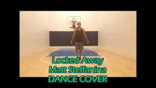 Locked Away - R. City ft Adam Levine Dance Cover - Matt Steffanina