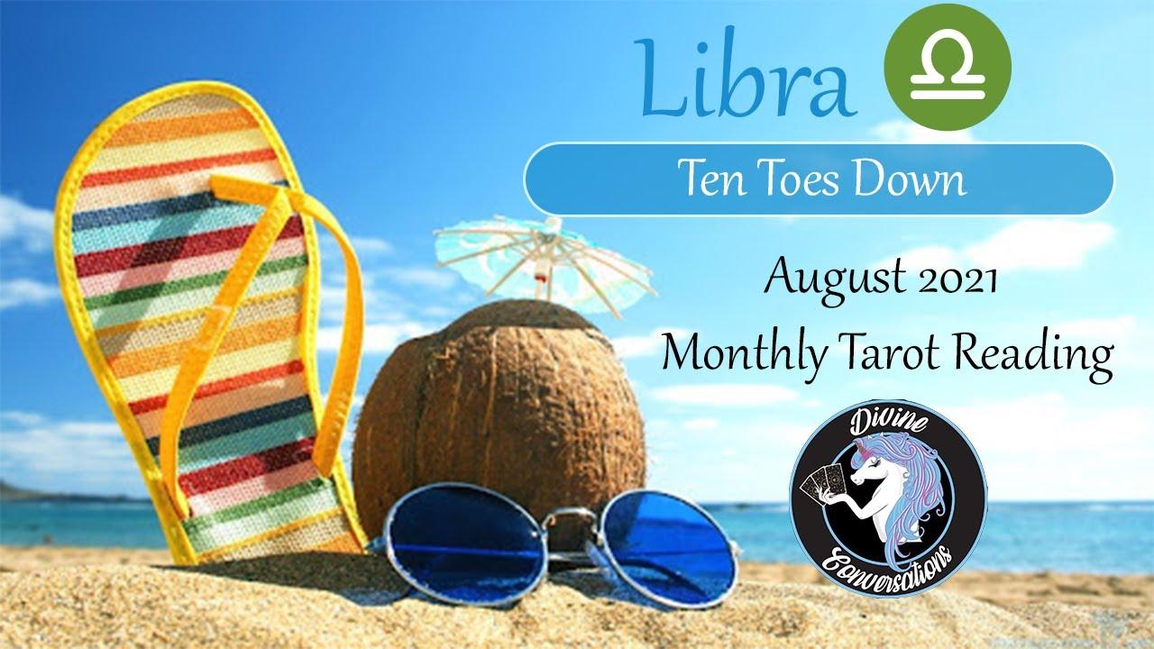 Libra ~ * Ten Toes Down * - August 2021 Tarot Reading