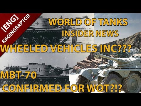 World of Tanks Insider News: Wheeled Vehicles Inc??? MBT-70 Confirmed for WoT?