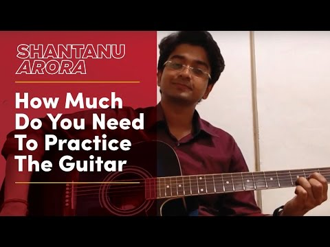 how-much-to-practice-guitar-|-guitar-lesson-|-shantanu-arora