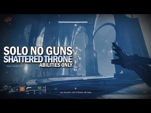 Solo The Shattered Throne No Guns (Abilities Only) [Destiny 2 Forsaken]