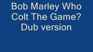 Bob Marley Who Colt The Game? Dub version