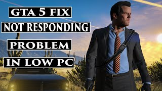 how to fix gta 5 not responding  problem in low pc