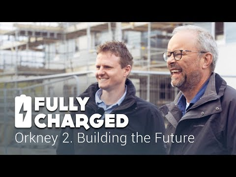 Orkney 2. Building the Future | Fully Charged