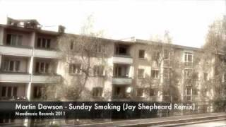 Martin Dawson - Sunday Smoking (Jay Shepheard Remix) (2011)