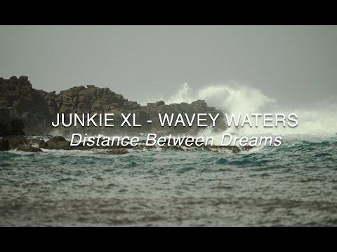 Junkie XL - Wavey Waters (Distance Between Dreams Score)