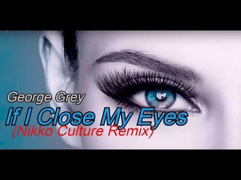 George Grey - If I Close My Eyes (Nikko Culture Remix)  Music Video