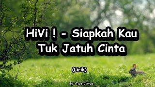 Video HiVi ! - Siapkah Kau Tuk Jatuh Cinta Lagi [Lirik] download MP3, 3GP, MP4, WEBM, AVI, FLV September 2017