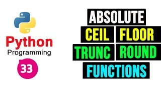 Python Programming Tutorial - Absolute Ceil Floor Round and Trunc Numeric Functions