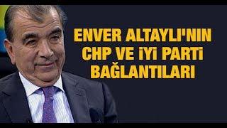 Enver Altaylı'nın CHP ve İyi Parti bağlantıları