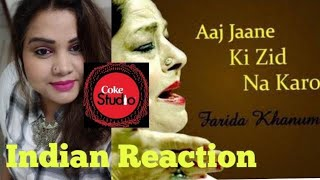 Aaj Jane Ki Zid Na Karo II Coke Studio II Indian reaction II Farida Khanum II Season 8,  II SJ